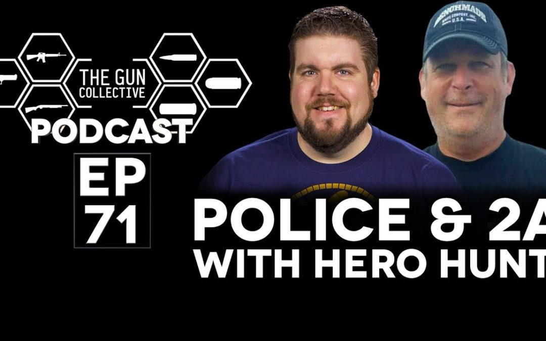 Police and 2A w/Hero Hunt | TGC Podcast | Ep. 071